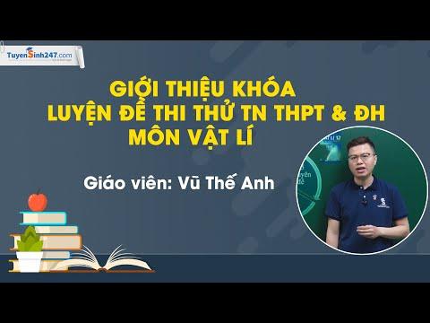 Giới thiệu khóa Luyện đề thi thử TN THPT & ĐH môn Vật Lí – Thầy Vũ Thế Anh