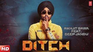 Ditch Ranjit Bawa Deep Jandu Sukh Sanghera Latest punjabi song 2019