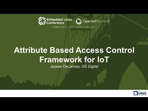 Attribute Based Access Control Framework for IoT - Jayson DeLancey, GE Digital