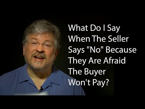 """What Do I Say When The Seller Says """"No"""" Because They Are Afraid The Buyer Won't Pay?"""