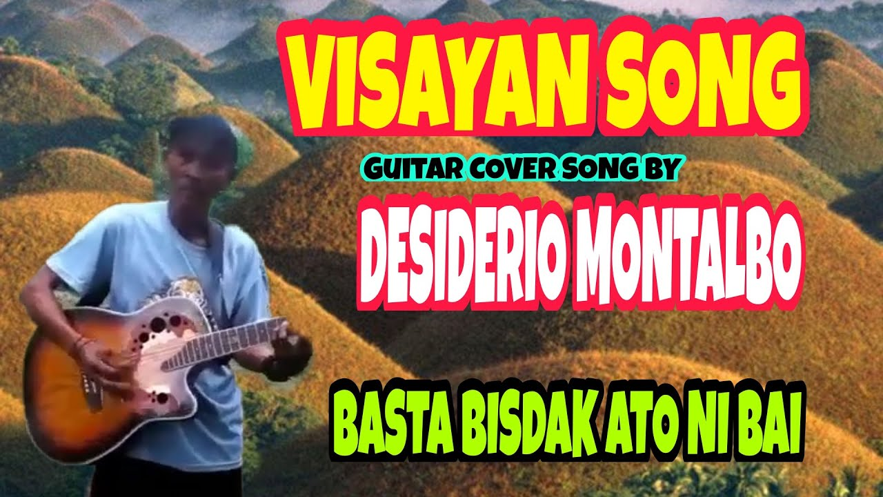 BASTA BISDAK ATO NI BAI!!! PROUD BISAYA ANOTHER VISAYAN SONG GUITAR COVER SONG BY DESIDERIO MONTALBO