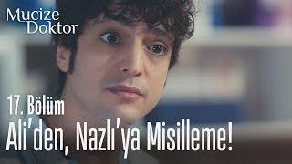 Ali'den, Nazlı'ya misilleme! - Mucize Doktor 17. Bölüm