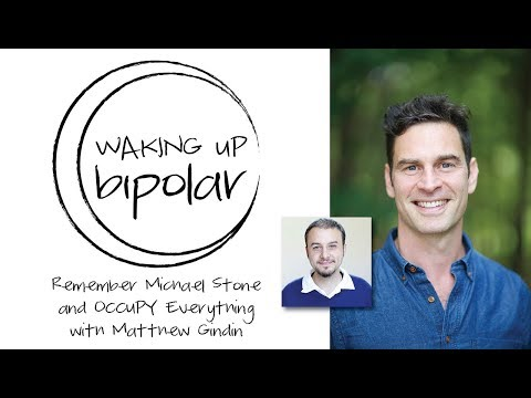 Remember Michael Stone and OCCUPY Everything with Matthew Gindin | The Waking Up Bipolar Podcast