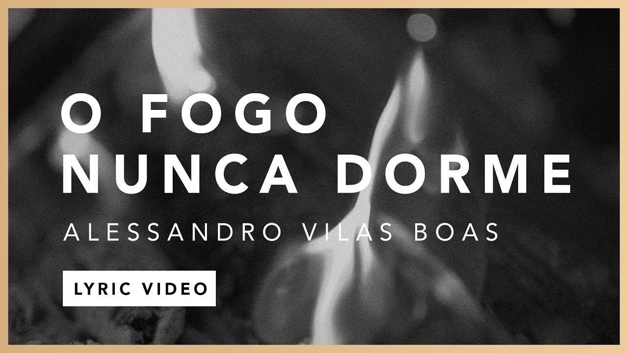 O Fogo Nunca Dorme (Lyric) - Alessandro Vilas Boas // O Fogo Nunca Dorme (EP)