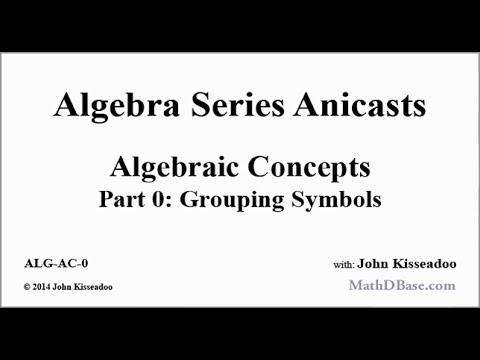 Algebraic Concepts Part 0 Grouping Symbols Youtube