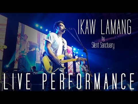Ikaw Lamang  by Silent Sanctuary LIVE  Performance  (UNCUT)