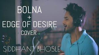 Bolna + Edge of Desire Cover | Siddhant Bhosle | Arijit Singh + John Mayer Mashup