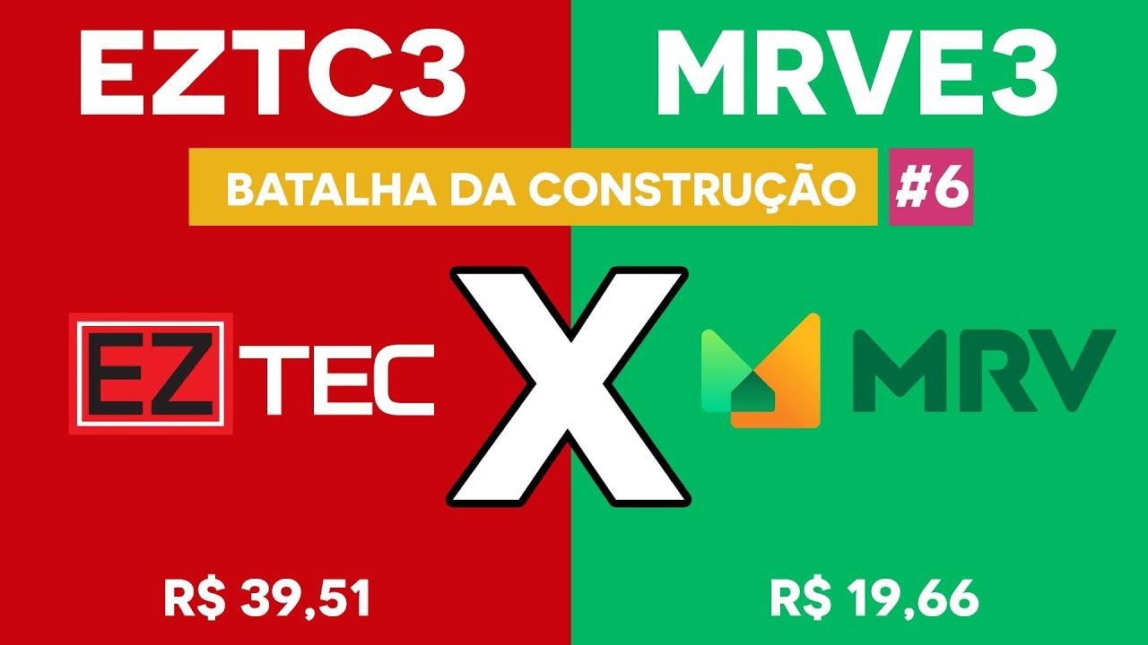 EZTEC X MRV - Qual ação vai para a grande final da batalha da construção. Será a EZTC3 ou a MRVE3?