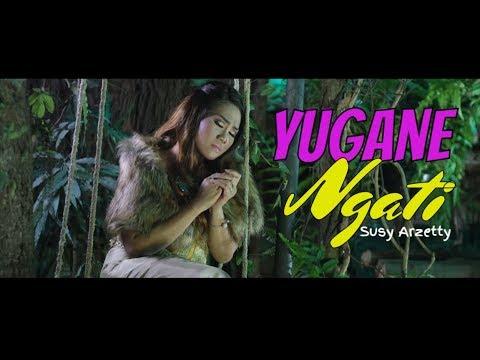 ᴴᴰ YUGANE NGATI - SUSY ARZETTY OFFICIAL VIDEO 2018 100% ASLI ✔