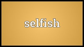 Video shows what selfish means. Holding one's self-interest as the ...