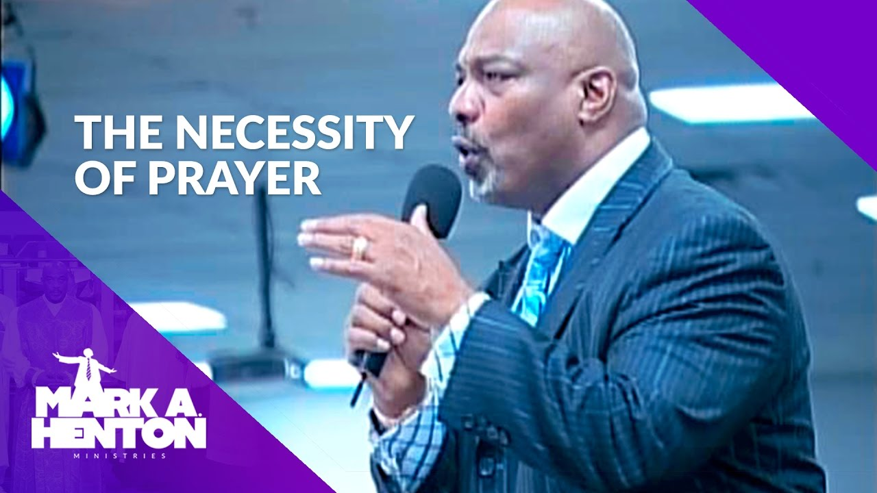 Mark A Henton | The Necessity of Prayer