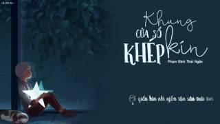 Khung cửa sổ khép kín ‣ Phạm Đình Thái Ngân 「Lyrics」