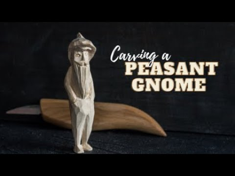 Carving a Peasant Gnome out of Wood