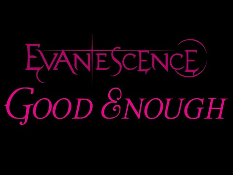 Evanescence - Good Enough Lyrics (The Open Door)