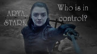 Arya Stark || Who is in control?