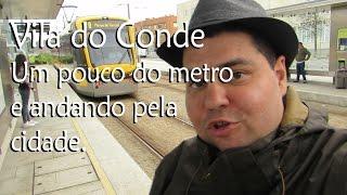 Vila do Conde - um pouco sobre o metro e um passeio pelas ruas da cidade | Canal Maximizar