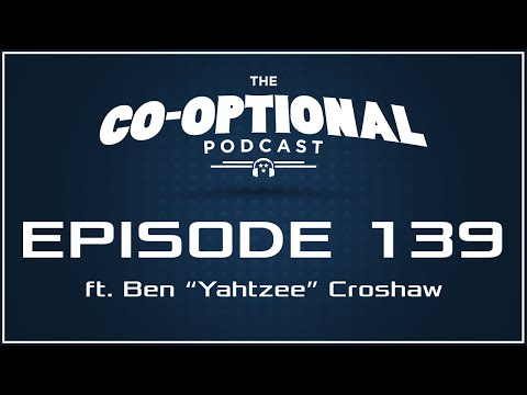 "The Co-Optional Podcast Ep. 139 ft. Ben ""Yahtzee"" Croshaw [strong language] - September 22nd, 2016"