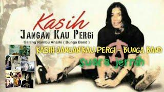 Download KASIH JANGAN KAU PERGI - BUNGA BAND - suara jernih