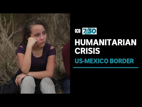Humanitarian crisis unfolding on the US border with Mexico | 7.30