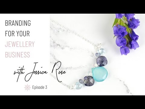 Branding For Your Jewellery Business (Jewelry Business) with Jessica Rose