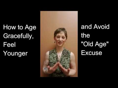 """How to Age Gracefully, Feel Younger & Avoid the """"Old Age"""" Excuse"""