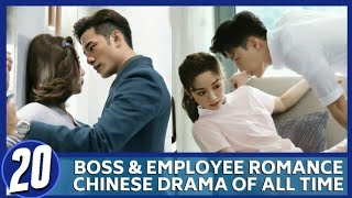 BEST BOSS & EMPLOYEE ROMANCE CHINESE DRAMA OF ALL TIME (Updated 2020)