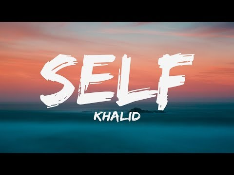Khalid - Self (Lyrics) ♪