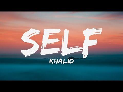 Khalid - Self (Lyrics) ♪