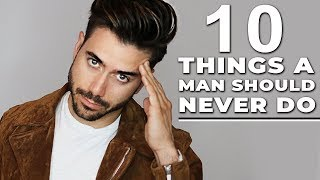 10 Things a Man Should NEVER Do | Stop Doing These! ALEX COSTA