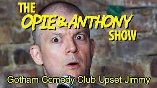 Opie & Anthony: Gotham Comedy Club Upset Jimmy (01/20/05)