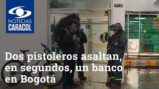 Dos pistoleros asaltan, en segundos, un banco en Bogotá