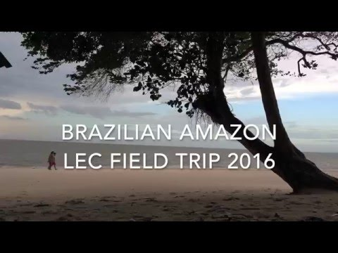 Brazilian Amazon LEC Field Trip 2016