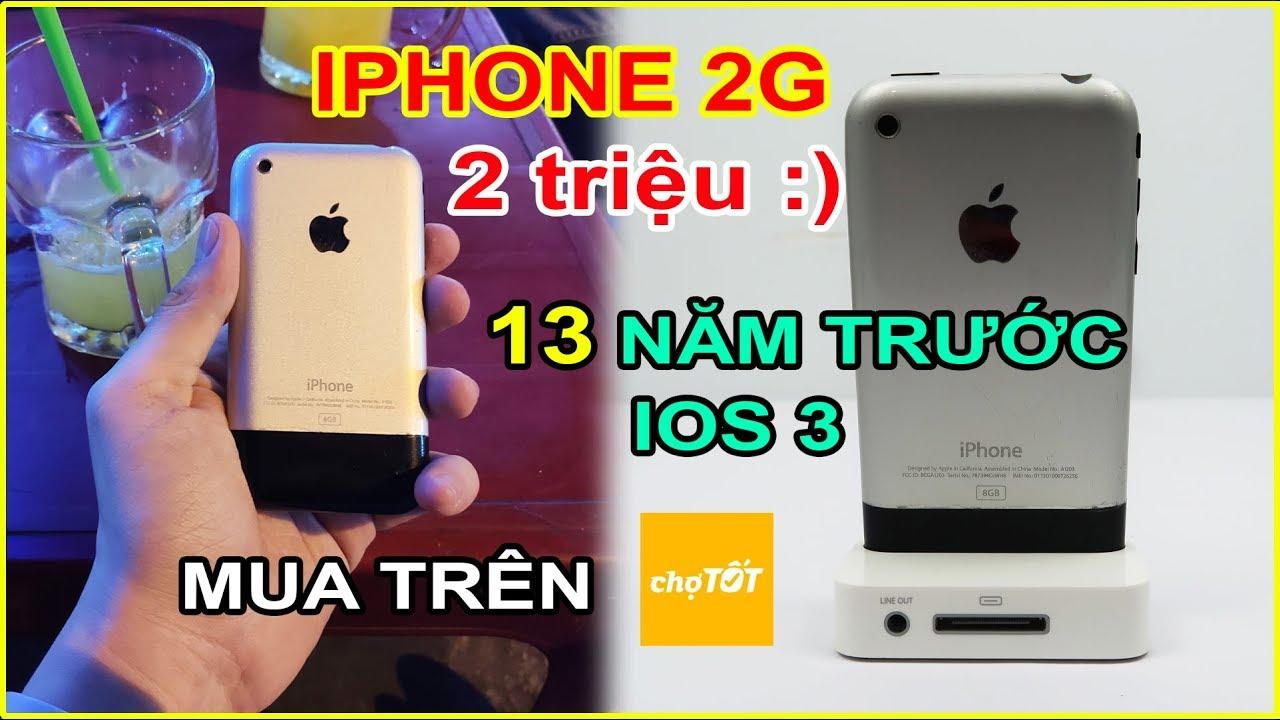 Mở hộp Apple iPhone 2G giá 2tr trên CHỢ TỐT. Chiếc iPhone đầu tiên, chiếc iPhone của 13 năm trước