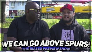 We Can Go Above Tottenham! | Biased Preview Show Top 4 Special ft Troopz