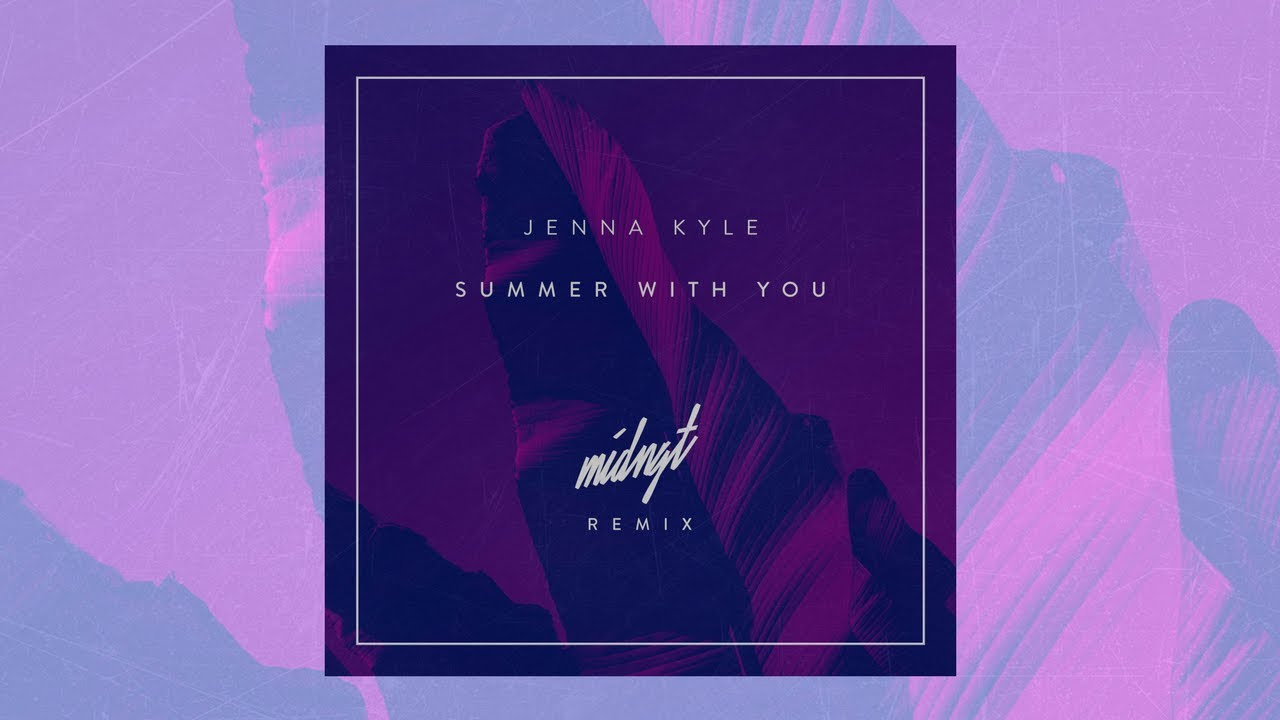 Jenna Kyle - Summer with You (MIDNGT Remix)