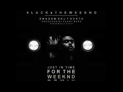 6LACK x The Weeknd - Just In Time For The Weeknd (Remix)