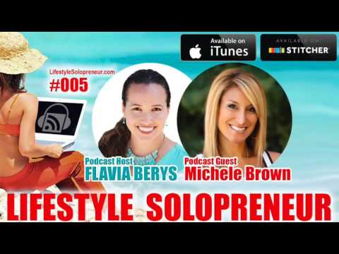 005 Lifestyle Solopreneur Podcast: Flavia Berys Interviews Michele Brown