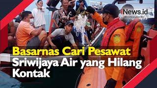 Basarnas Cari Pesawat Sriwijaya Air yang Dikabarkan Hilang Kontak