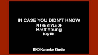 In Case You Didn't Know (In The Style of Brett Young) (Karaoke with Lyrics)