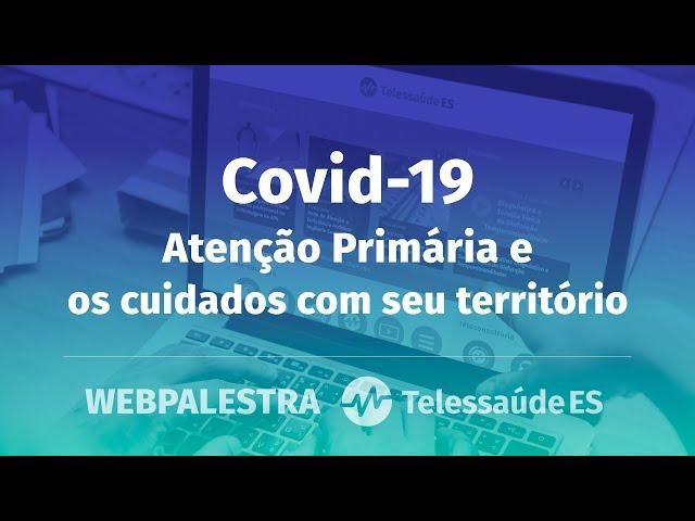 Webpalestra: Covid-19 - Atenção Primária e os cuidados com seu território