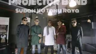 Projector Band - Sudah Ku Tahu Raya (TERBARU)