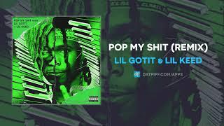 Lil Gotit & Lil Keed - Pop My Shit (Remix) (AUDIO)