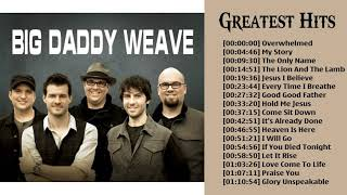 Listen To Big Daddy Weave Greatest Hits Of All Time   Top 50 Best Songs Of Big Daddy Weave