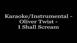 Karaoke/Instrumental - Oliver Twist - I Shall Scream
