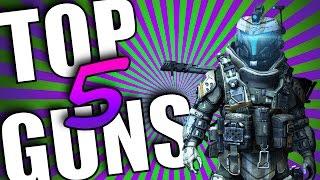 Top 5 Guns In Titanfall 2!!!