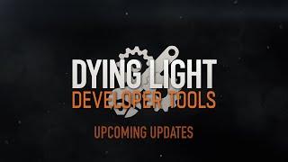 Dying Light Developer Tools - Updates Teaser