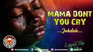 Jahdale  - Mama Don't You Cry - January 2019