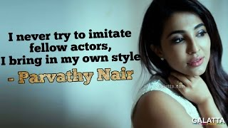 I Never Try To Imitate Fellow Actors, I Bring In My Own Style - Parvathy Nair