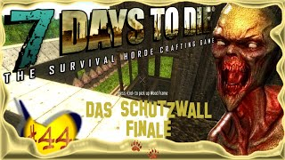 7 Days to Die [SO1E44] ★ Das Schutzwall Finale ★ Deutsch - German – Gameplay - Let