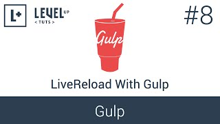 Learning Gulp #8 - LiveReload With Gulp